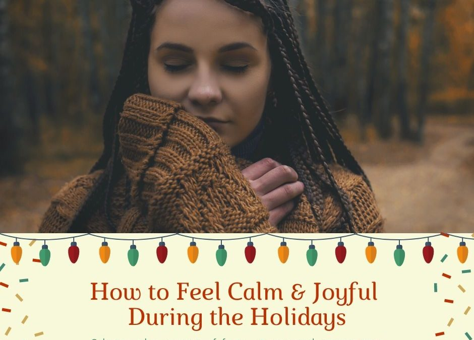 How to Feel Calm and Joyful During the Holidays